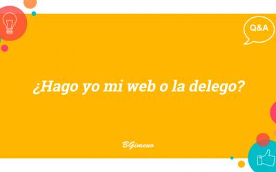 Q&A – ¿Hago yo mi web o la delego?